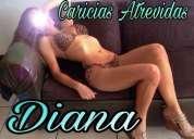 Diana  soy bella encantadora   tendras una experiencia unica