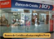 El banco de crédito tiene vacantes de empleo en pe